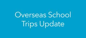 Overseas School Trips Update