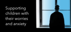Supporting children and young people with their worries and anxiety