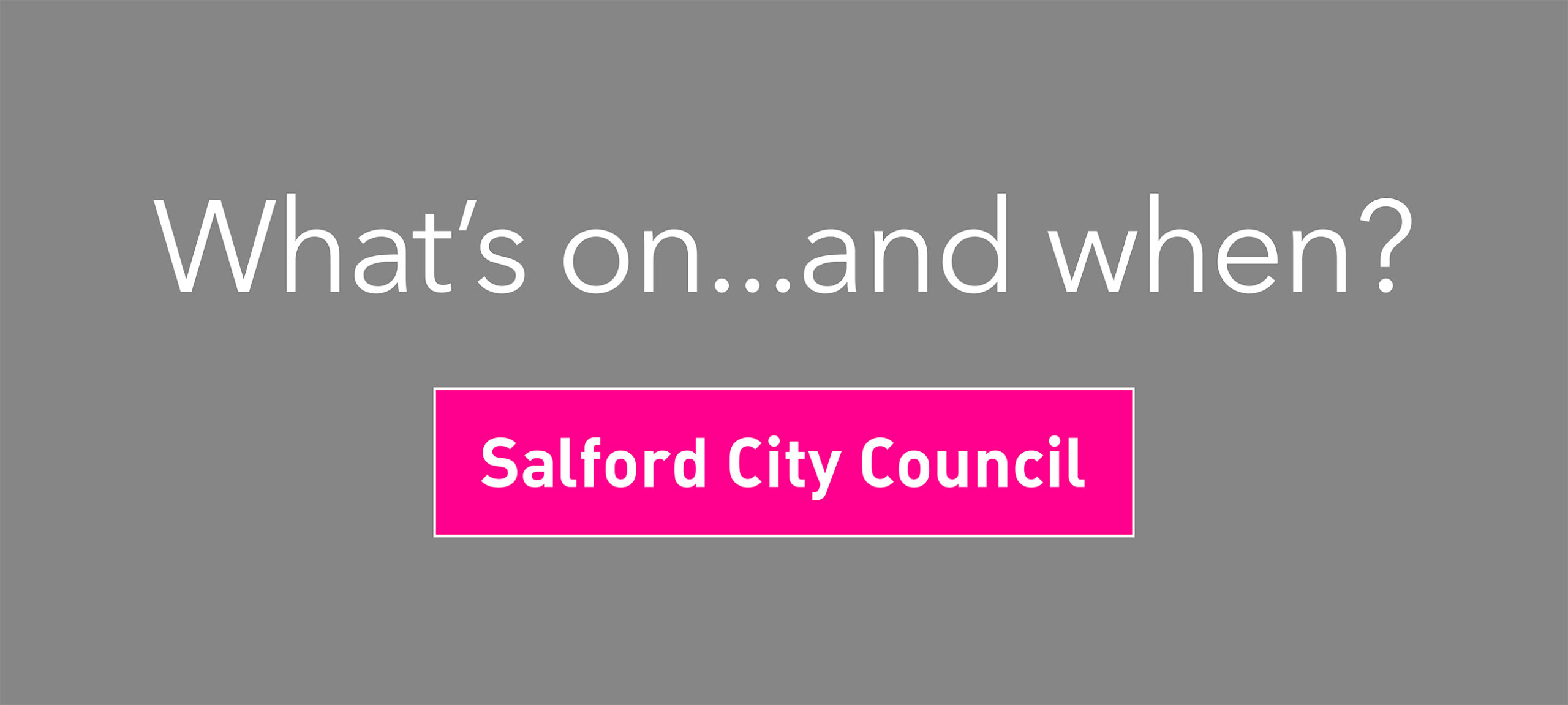 Salford City Council…What's On!