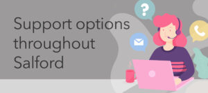 Support options throughout Salford