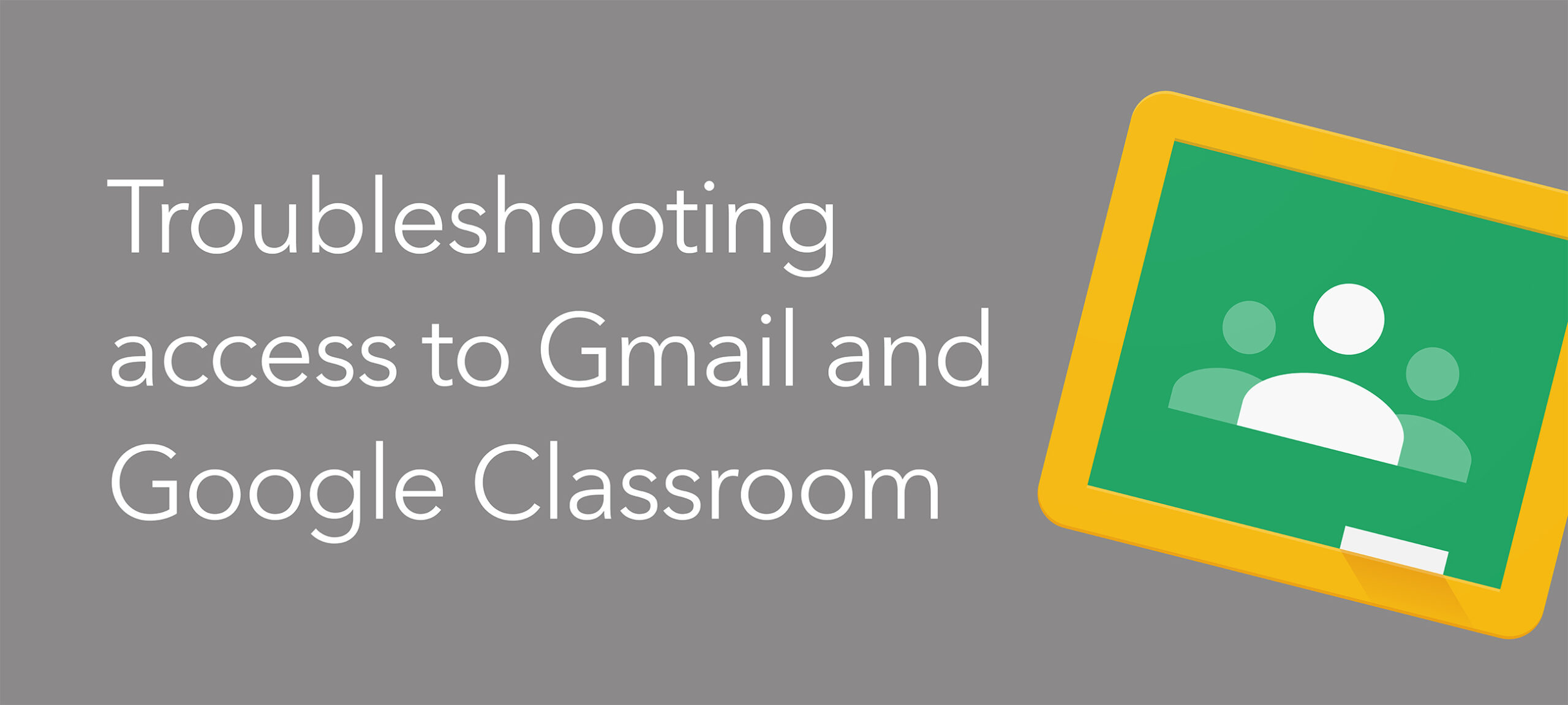 Troubleshooting access to Gmail and Google Classroom