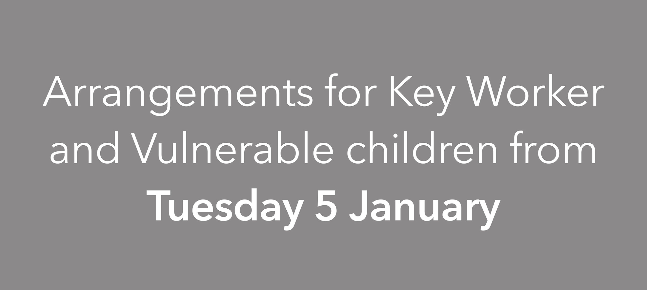 Arrangements for Key Worker and Vulnerable children from Tuesday 5 January