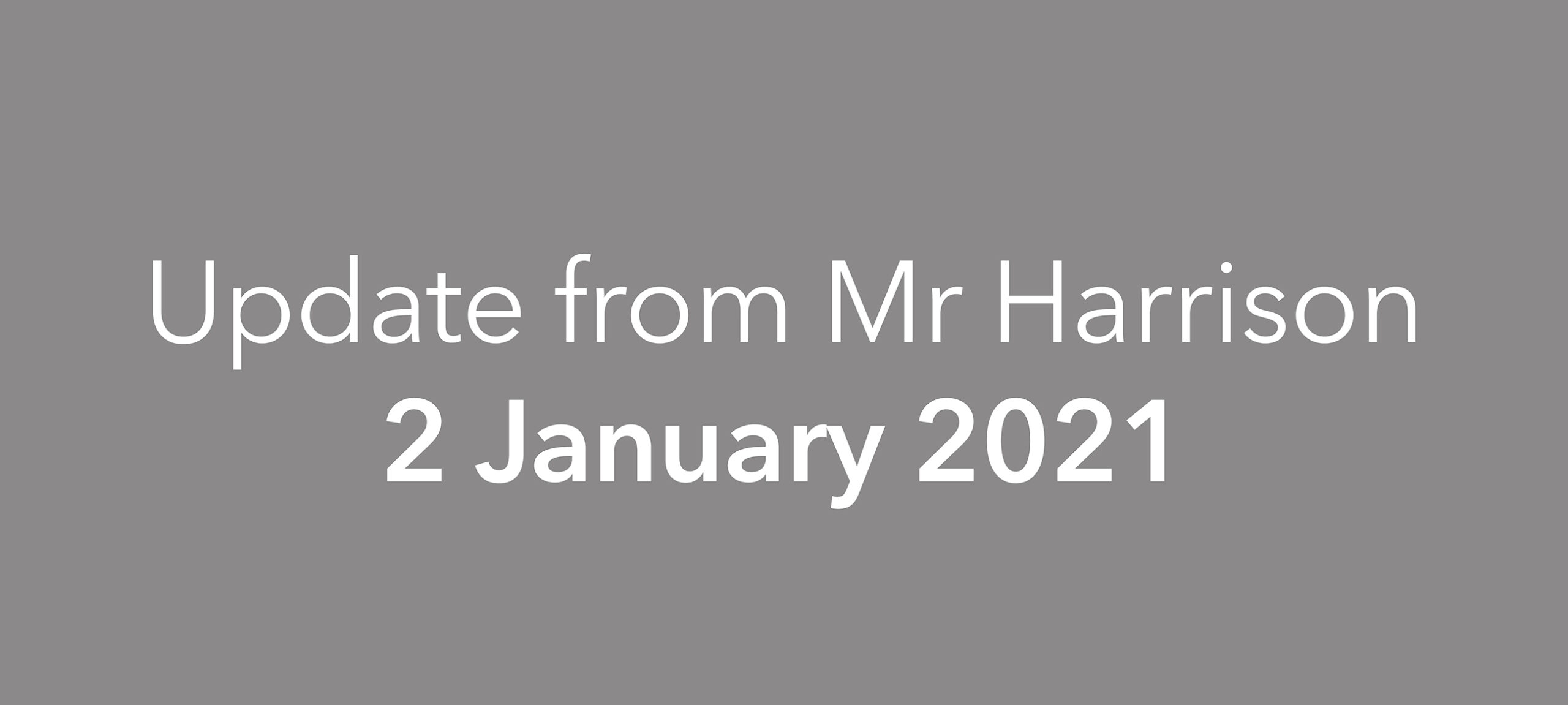 Update from Mr Harrison, 2 January 2021