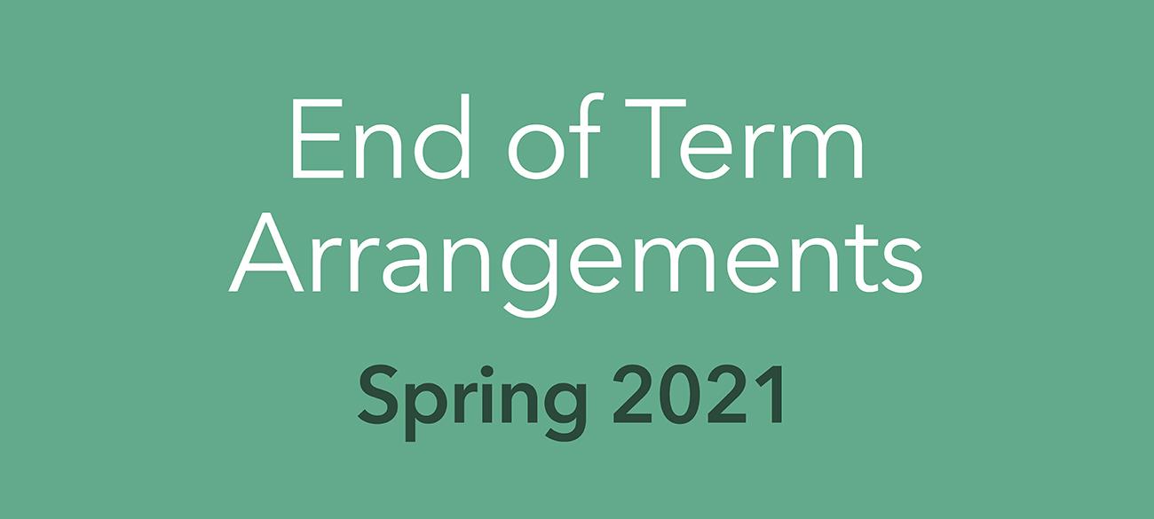 End of term arrangements, Spring 2021
