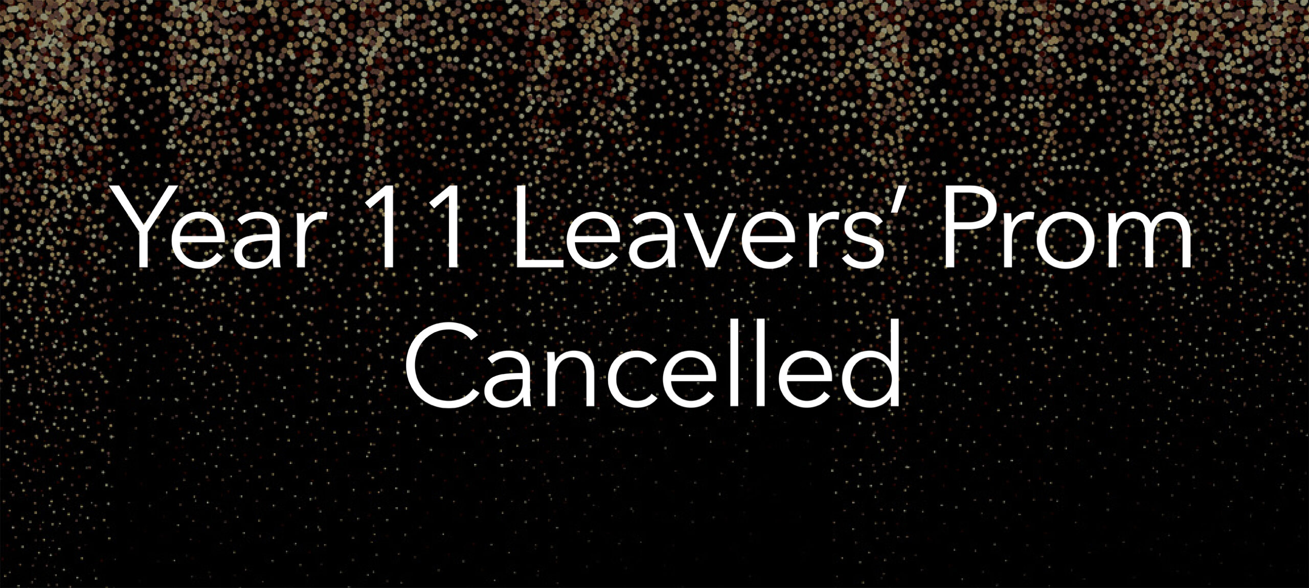 Year 11 Leavers' Prom 2021, Cancellation Information