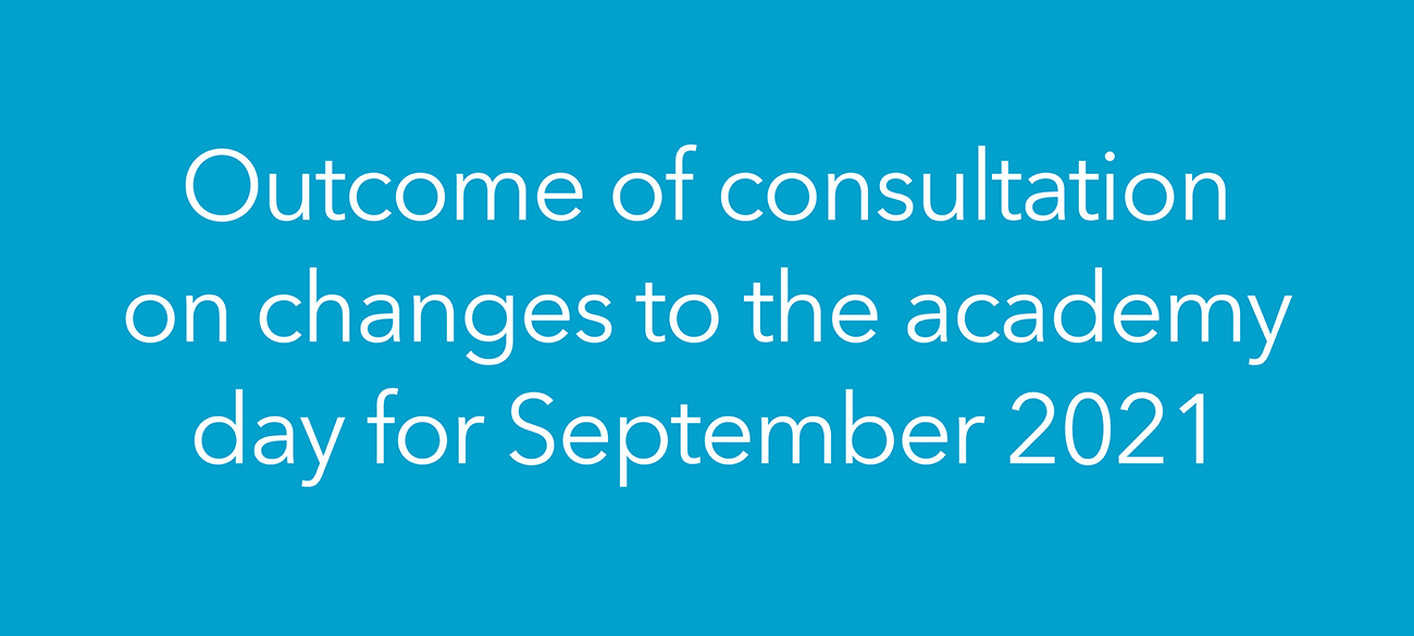 Outcome of consultation on changes to the academy day for September 2021